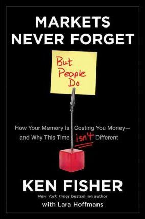 Market's Never Forget But People Do : How Your Memory Is Costing You Money and Why this Time isn't Different