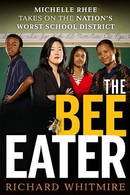 The Bee Eater : Michelle Rhee Takes On The Nation's Worst School District