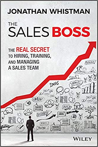 The Sales Boss : The Real Secret To Hiring, Training, and Managing A Sales Team