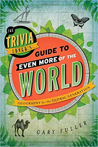 The Trivia Lover's Guide to Even More of the World : geography for the global generation