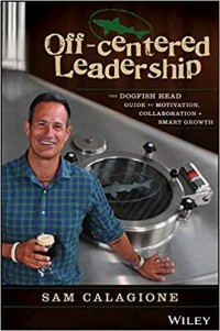 Off-Centered Leadership : The Dogfish Head Guide To Motivation. Collaboration & Smart Growth