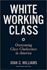 Image of White Working Class : overcoming class cluelessness in America
